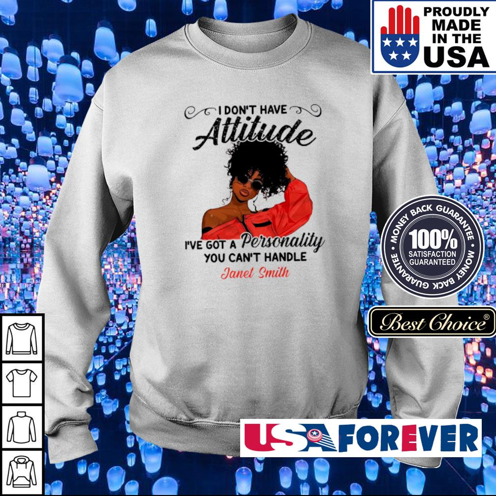 I don't have attitude I've got a personality you can't handle Janel Smith s sweater