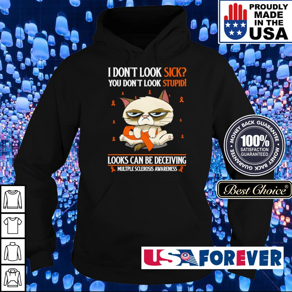 I don't look sick you don't look stupid looks can be deceiving s hoodie