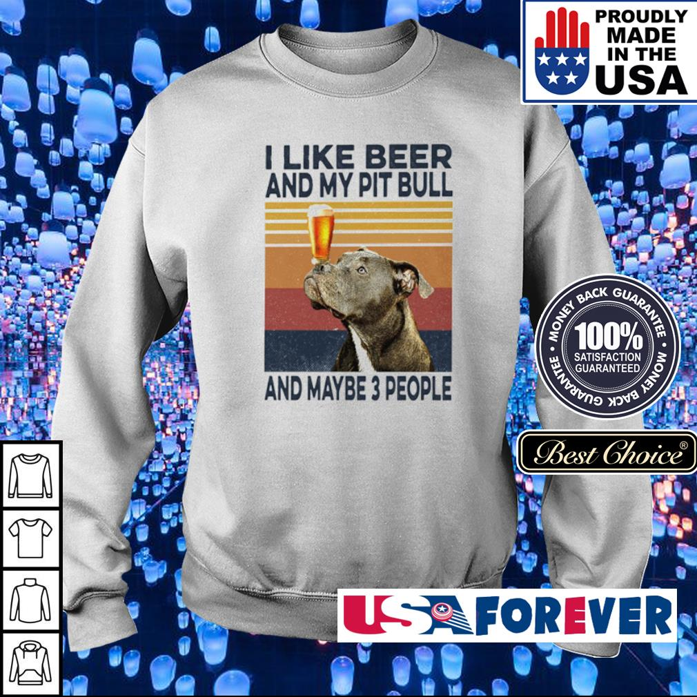 I like beer and my Pit Bull and maybe 3 people s sweater