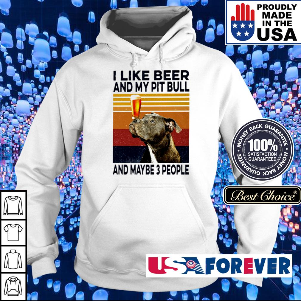 I like beer and my Pitbull and maybe 3 people vintage s hoodie