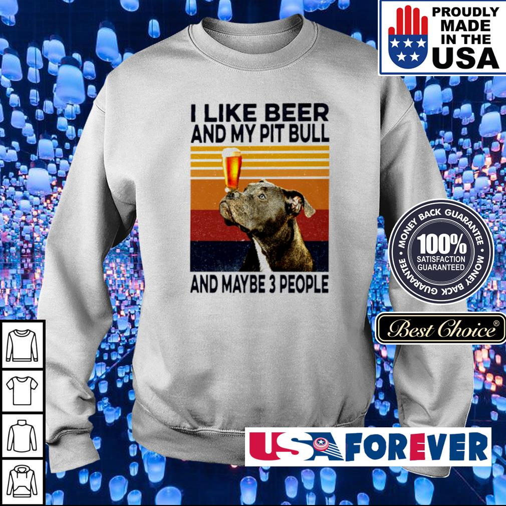 I like beer and my Pitbull and maybe 3 people vintage s sweater
