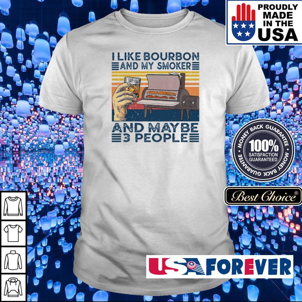 I like bourbon and my smoker and maybe 3 people shirt