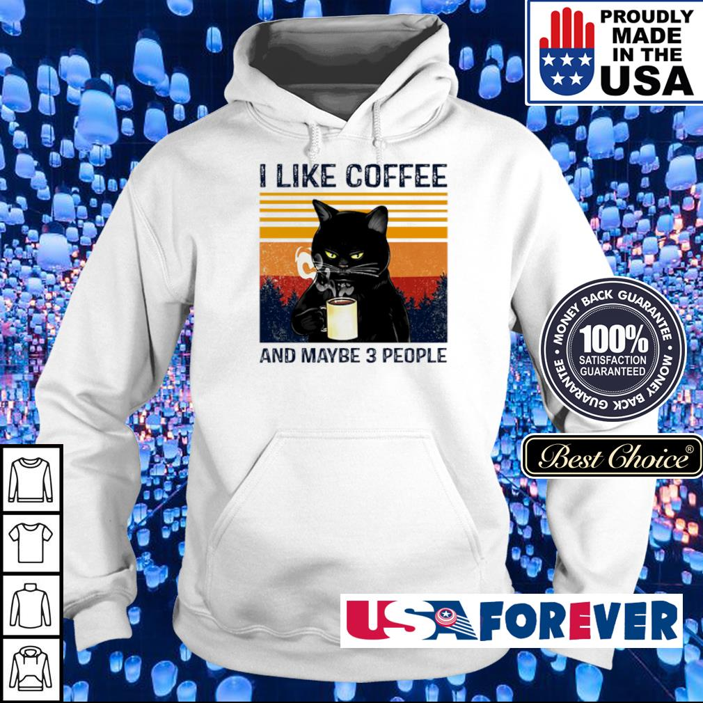 I lkfe coffee and maybe 3 people s hoodie