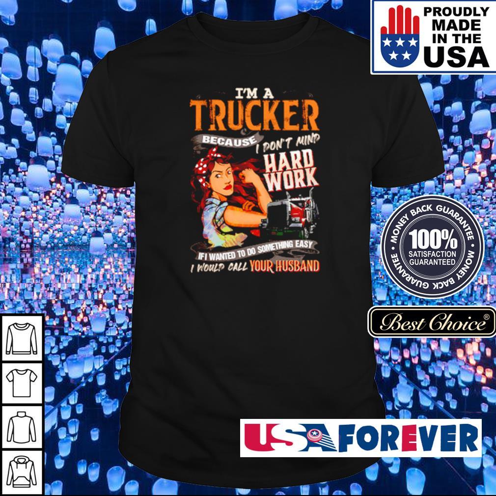 I'm a trucker I don't mind hard work