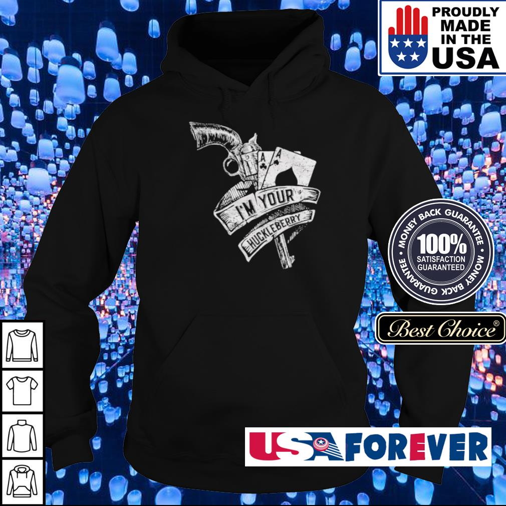 I'm your Huckleberry s hoodie