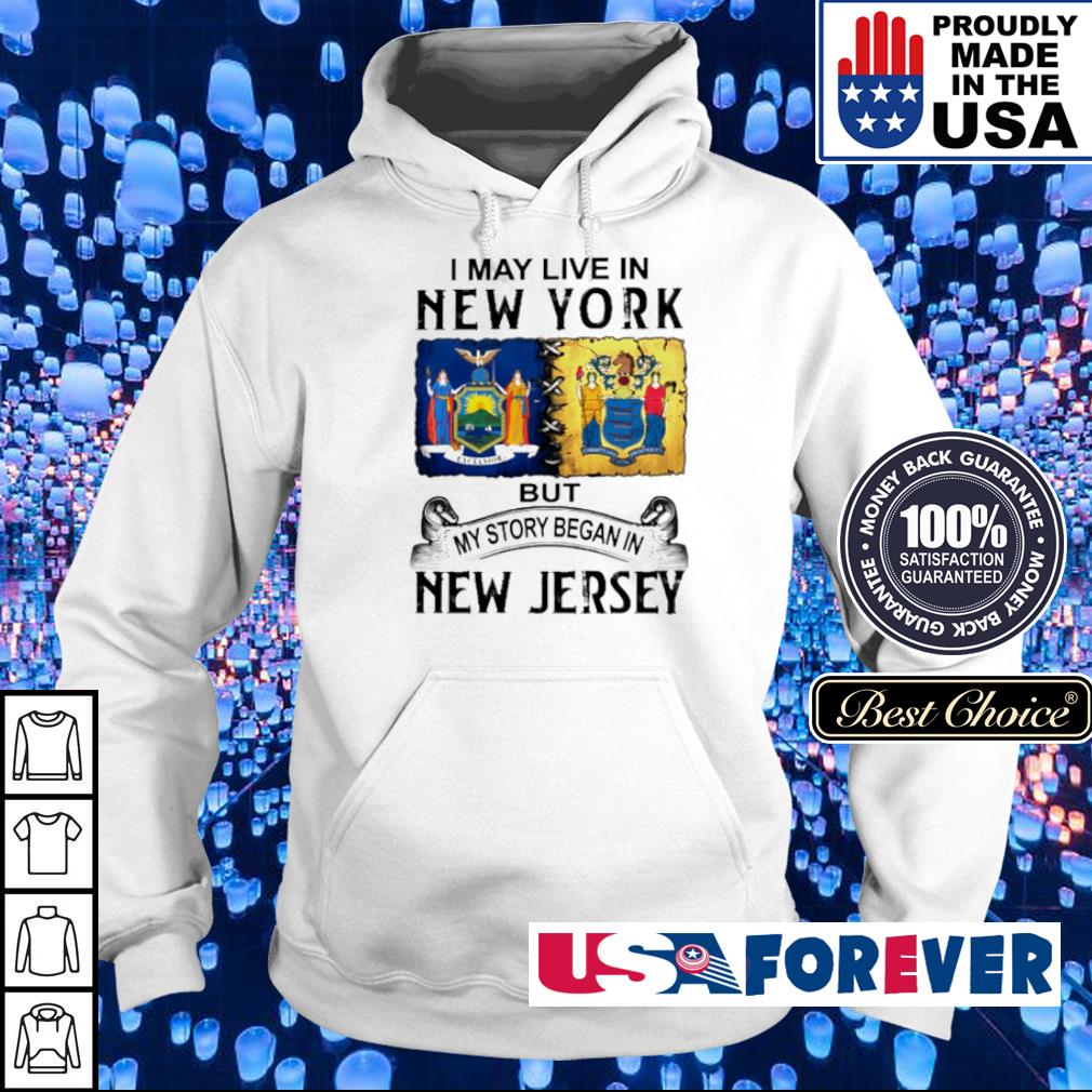 I may live in New York but my story began in New Jersey s hoodie
