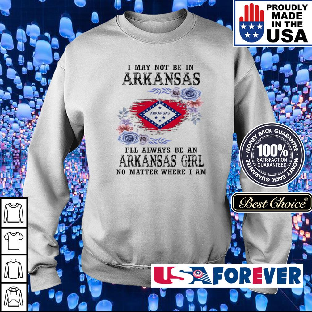I may not be in Arkansas I'll always be a Arkansas girl no matter where I am s sweater