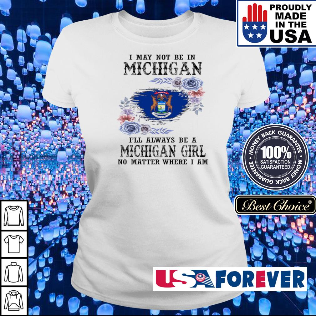 I may not be in Michigan I'll always be a Michigan girl no matter where I am s ladies