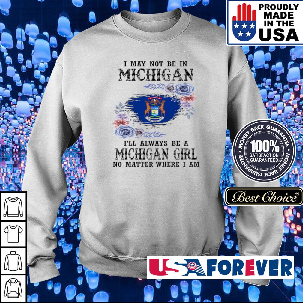 I may not be in Michigan I'll always be a Michigan girl no matter where I am s sweater