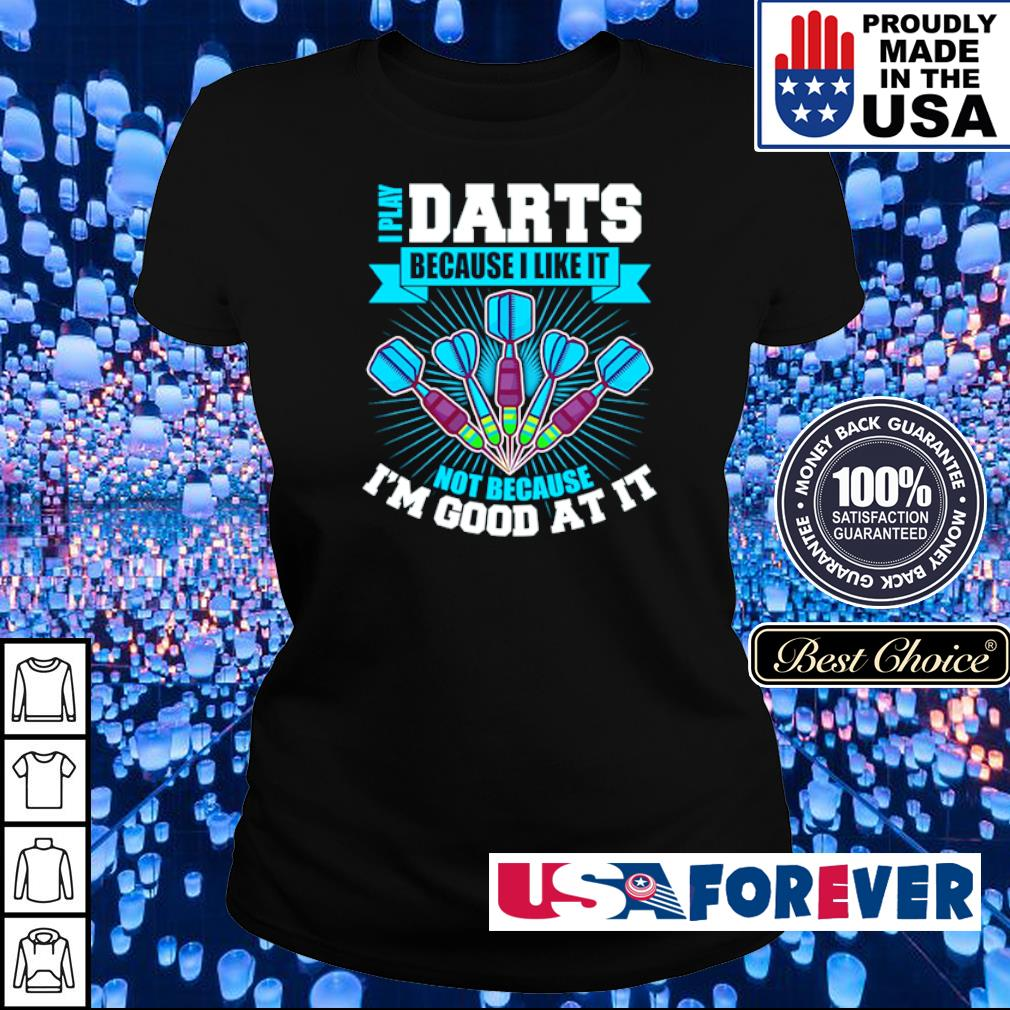 I play darts because I like it not because I'm good at it s ladies