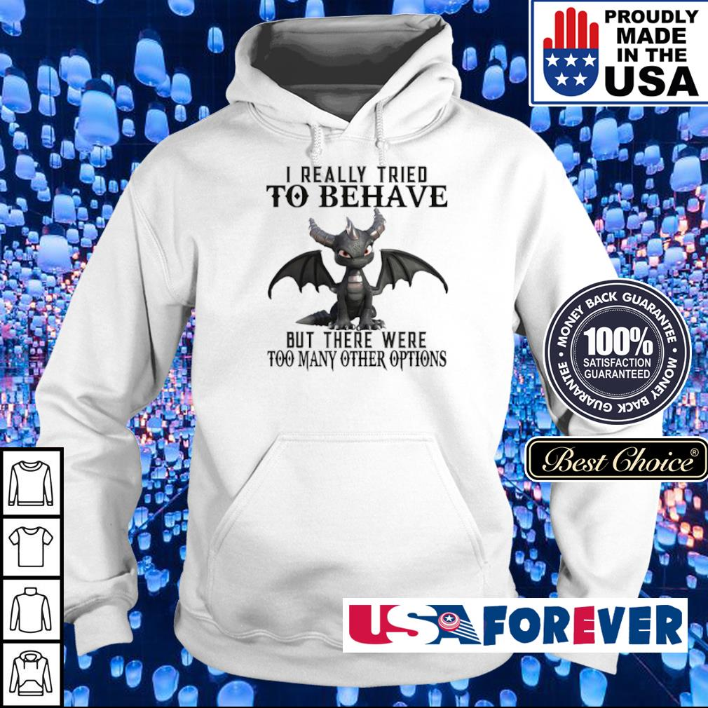 I really tried to bahave but there were too many other options s hoodie