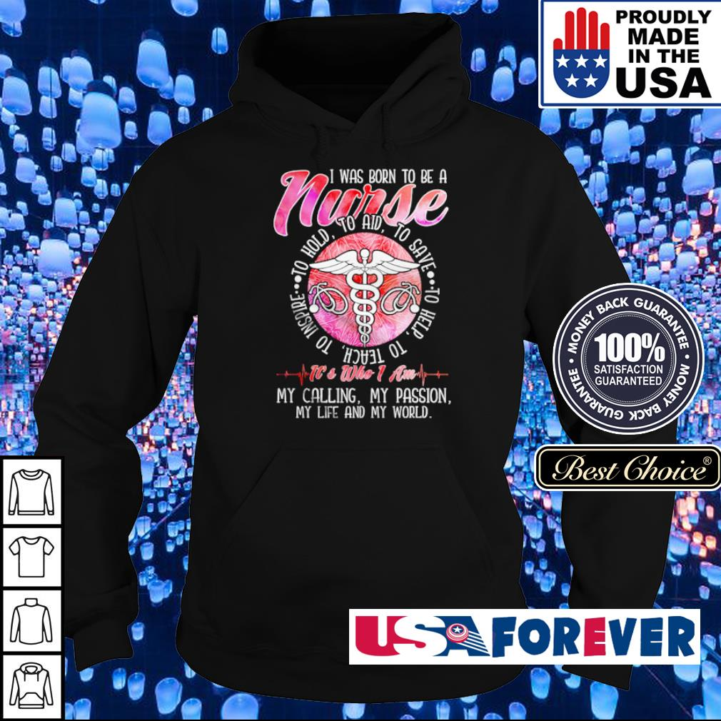 I was born to be a nurse to hold to aid to save to help to teach to inspire s hoodie