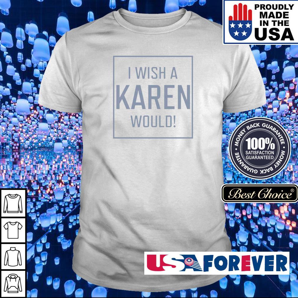 I wish a Karen would shirt
