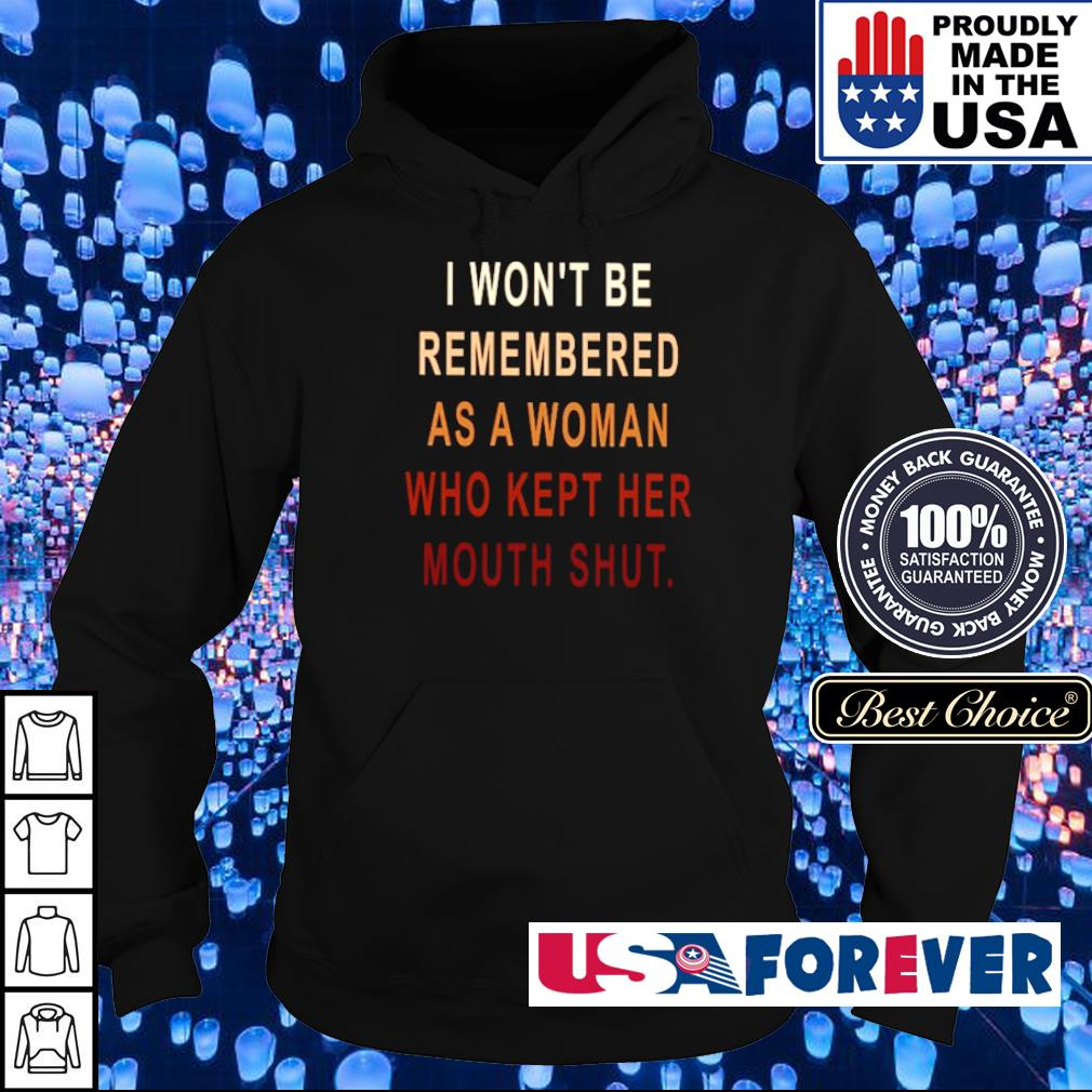 I won't be remembered as a woman who kept her mouth shut s hoodie
