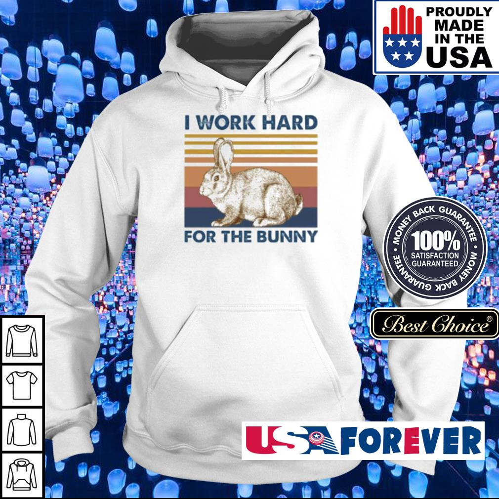 I work hard for the bunny vintage s hoodie