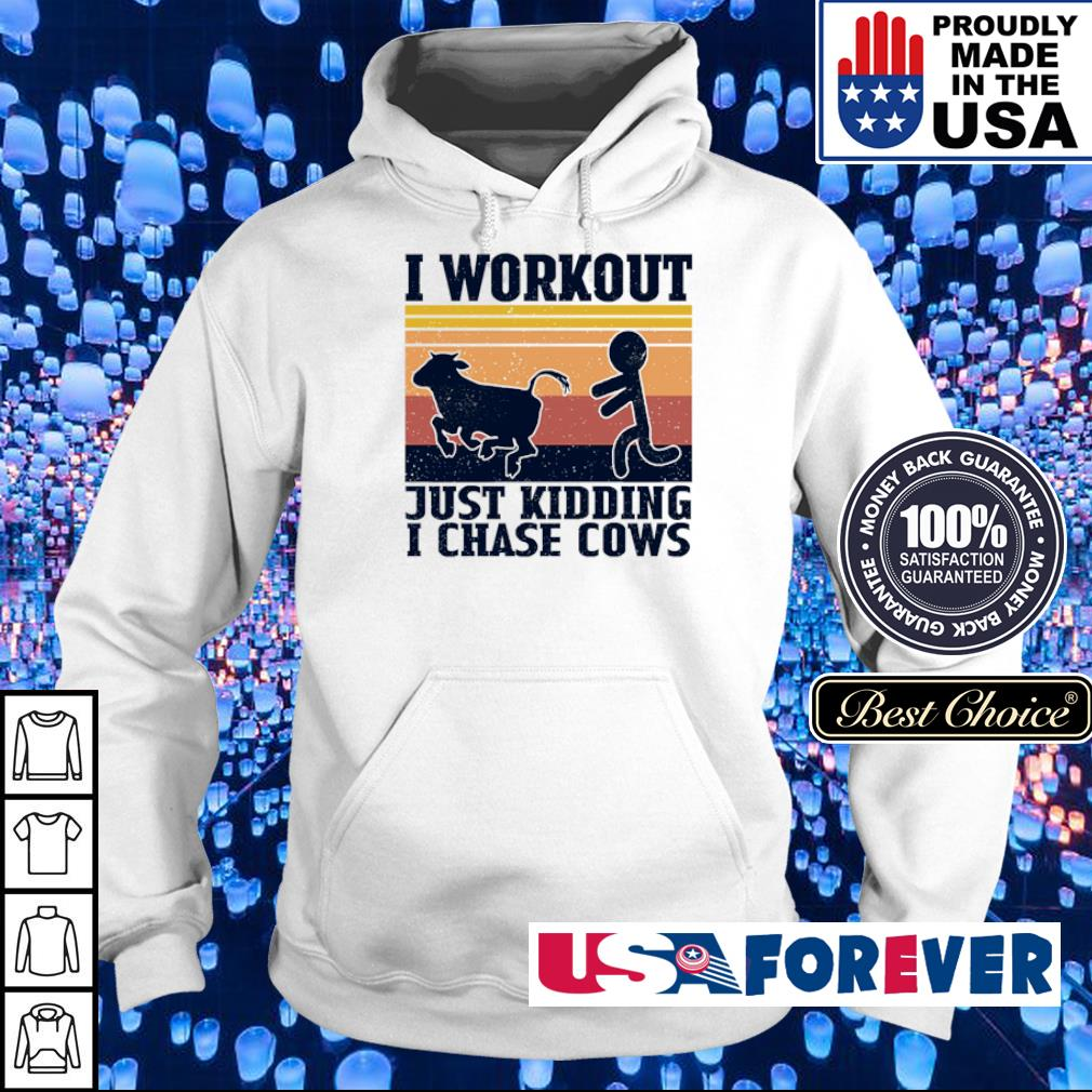 I workout just kidding I chase cows s hoodie
