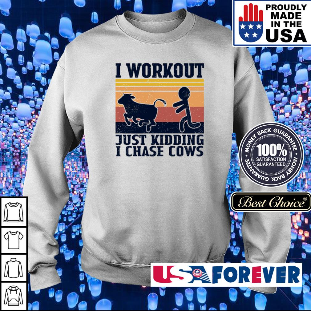 I workout just kidding I chase cows s sweater