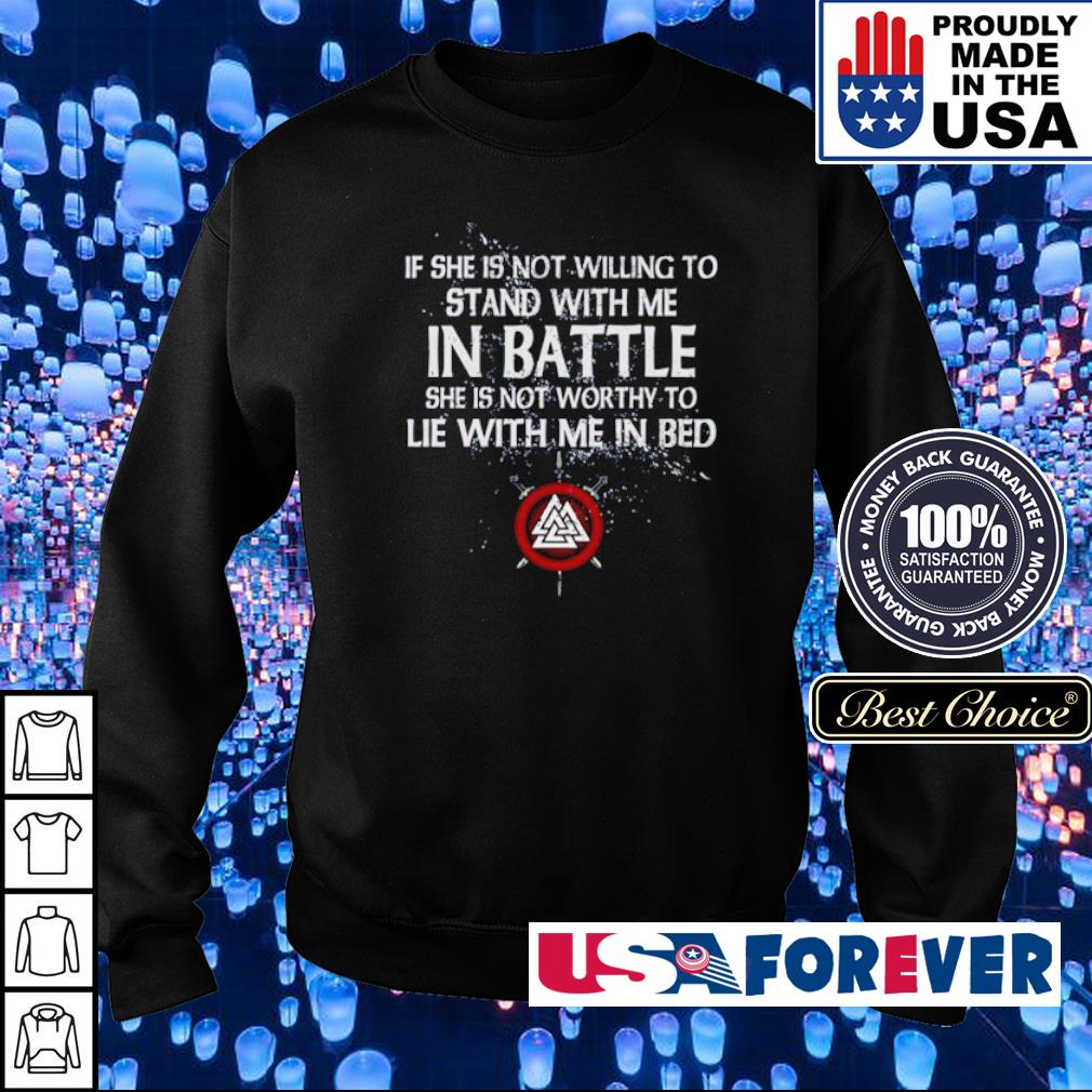 If she is not willing to stand with me in battle she is not worthy to lie with me in bed s sweater