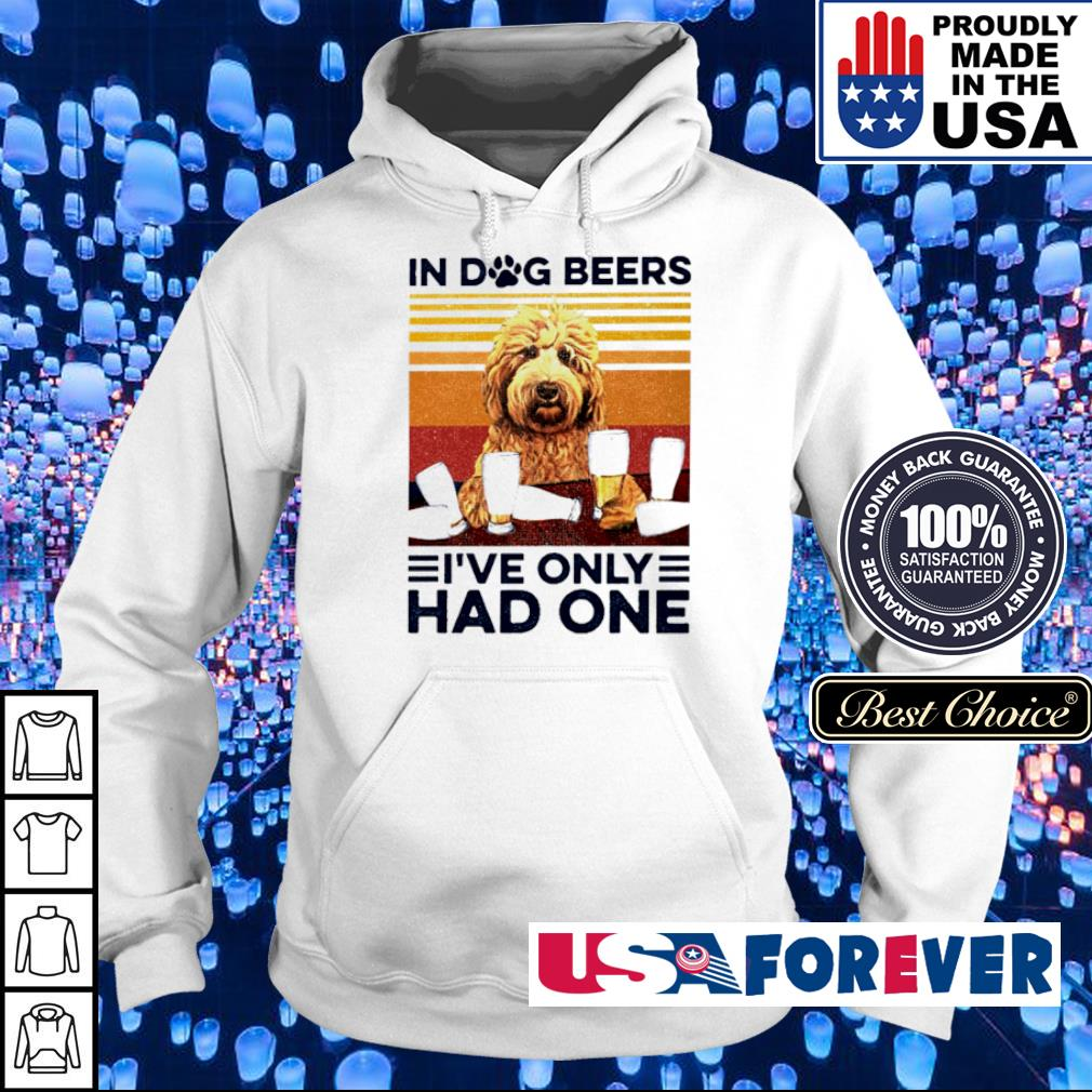 In dog beers I've only had one vintage s hoodie