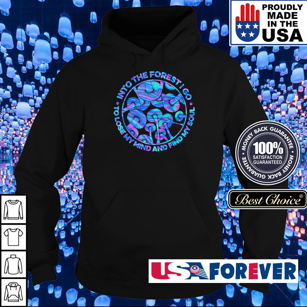 Into the forest I go to lose my mind and find my soul s hoodie