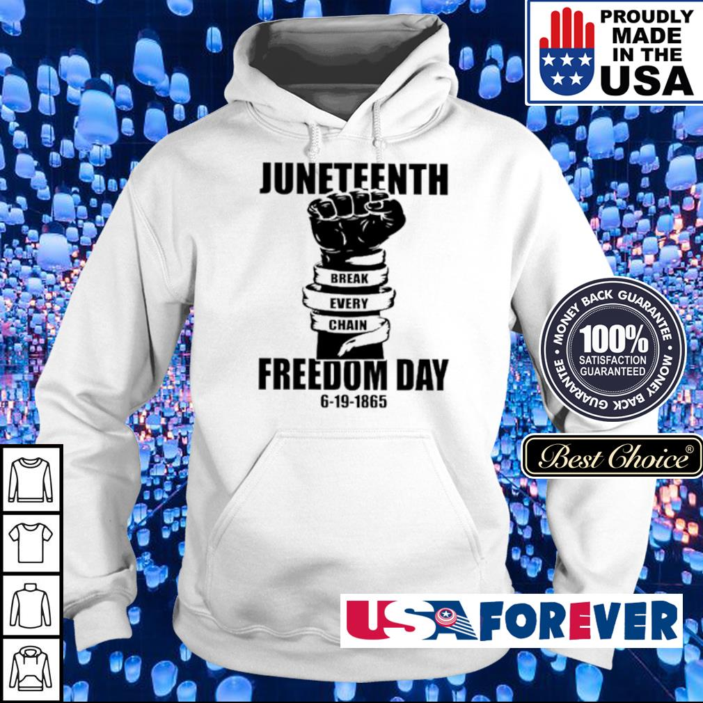 Juneteenth Break Every Chain freedom day 6-19-1865 s hoodie