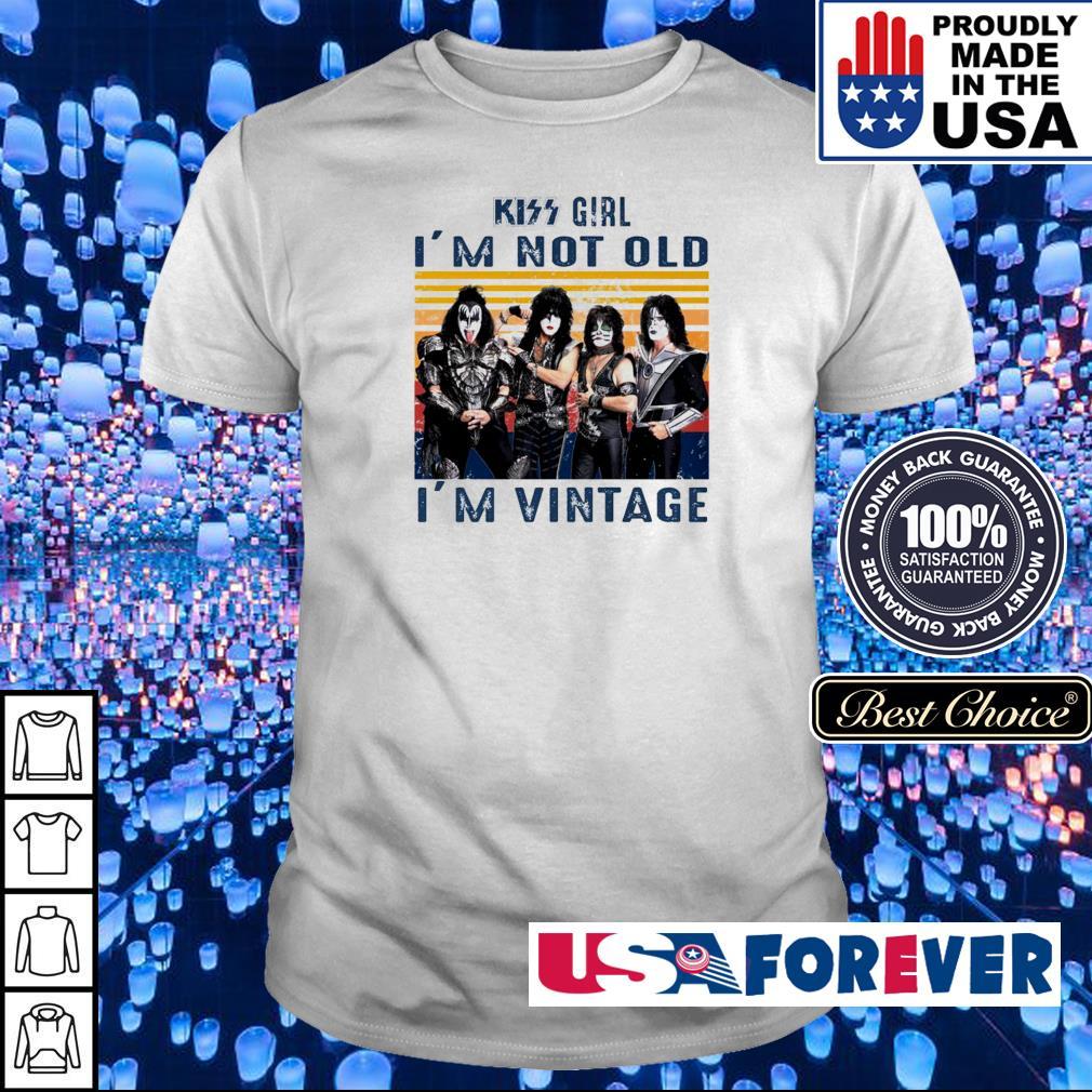 Kiss girl I'm not old I'm vintage shirt