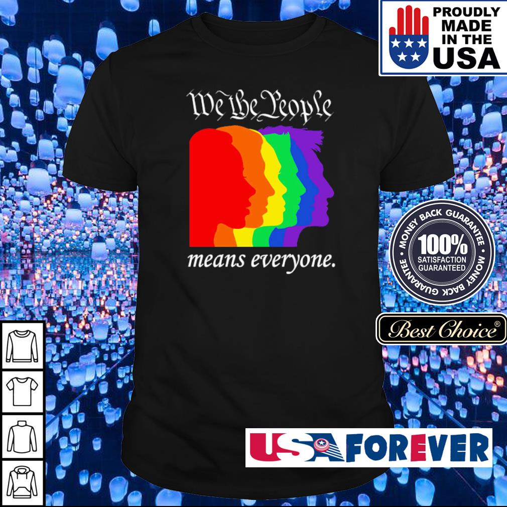 LGBT Pride we the people means everyone shirt