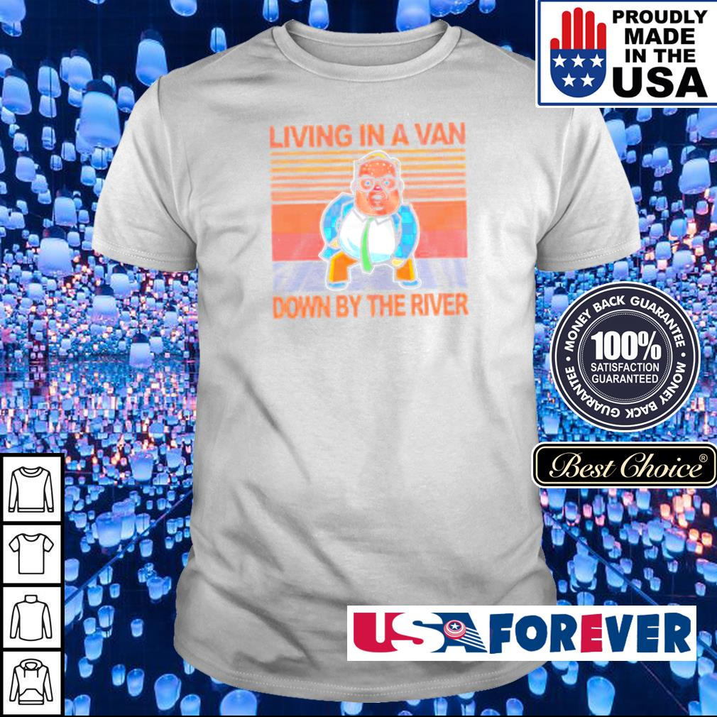 Living in a van down by the river vintage shirt