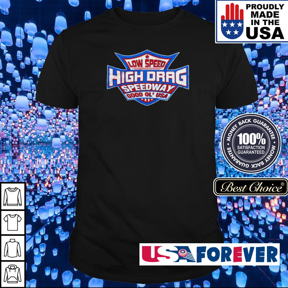 Low speed high drag speedway good ol' USA shirt