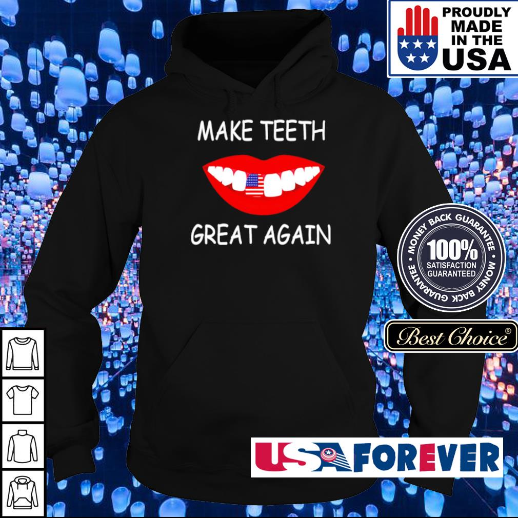 Make teeth great again s hoodie