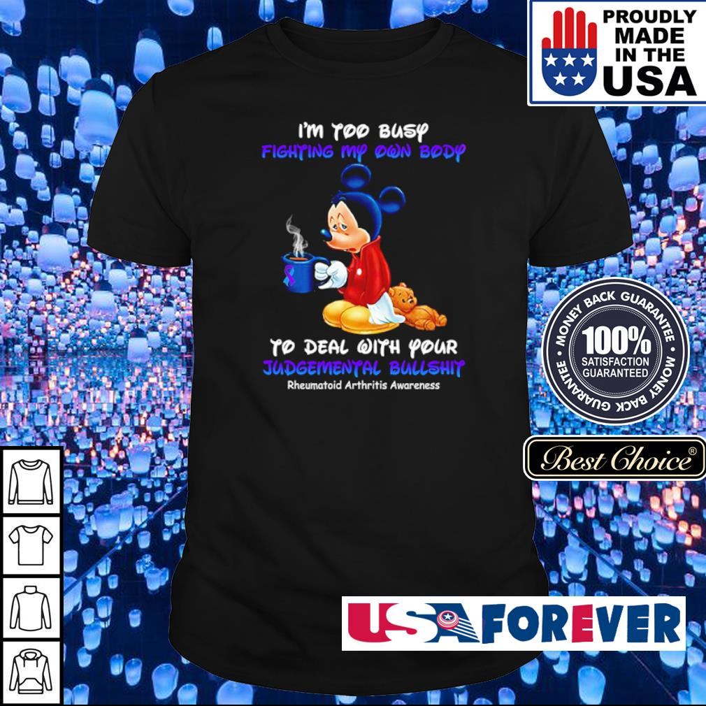 Mickey Mouse I'm too busy fighting my own body to deal with your judgemental bullshit shirt
