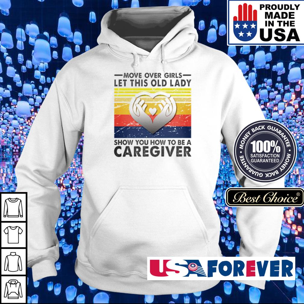 Move over girls let this old lady show you how to be a caregiver s hoodie