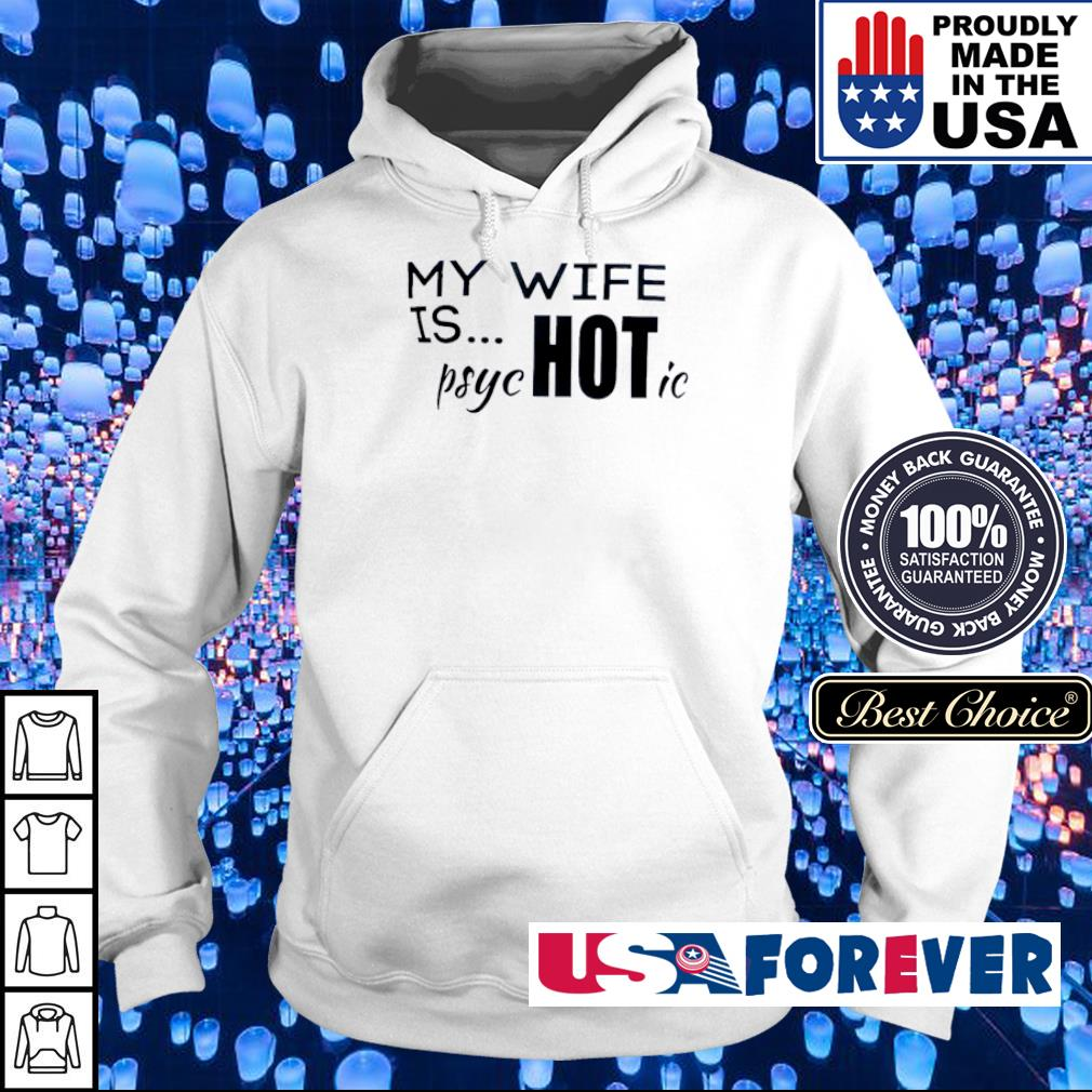 My wife is psucHOTic s hoodie