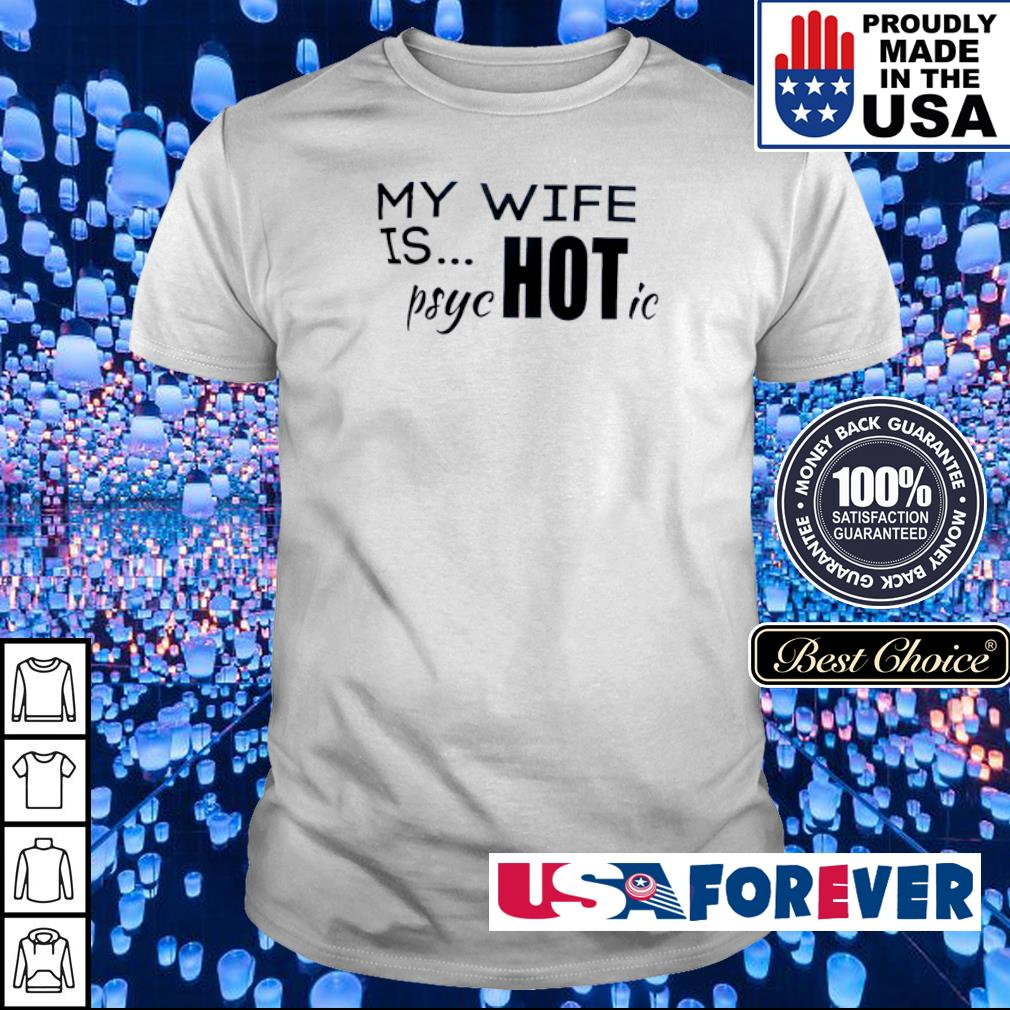 My wife is psucHOTic shirt