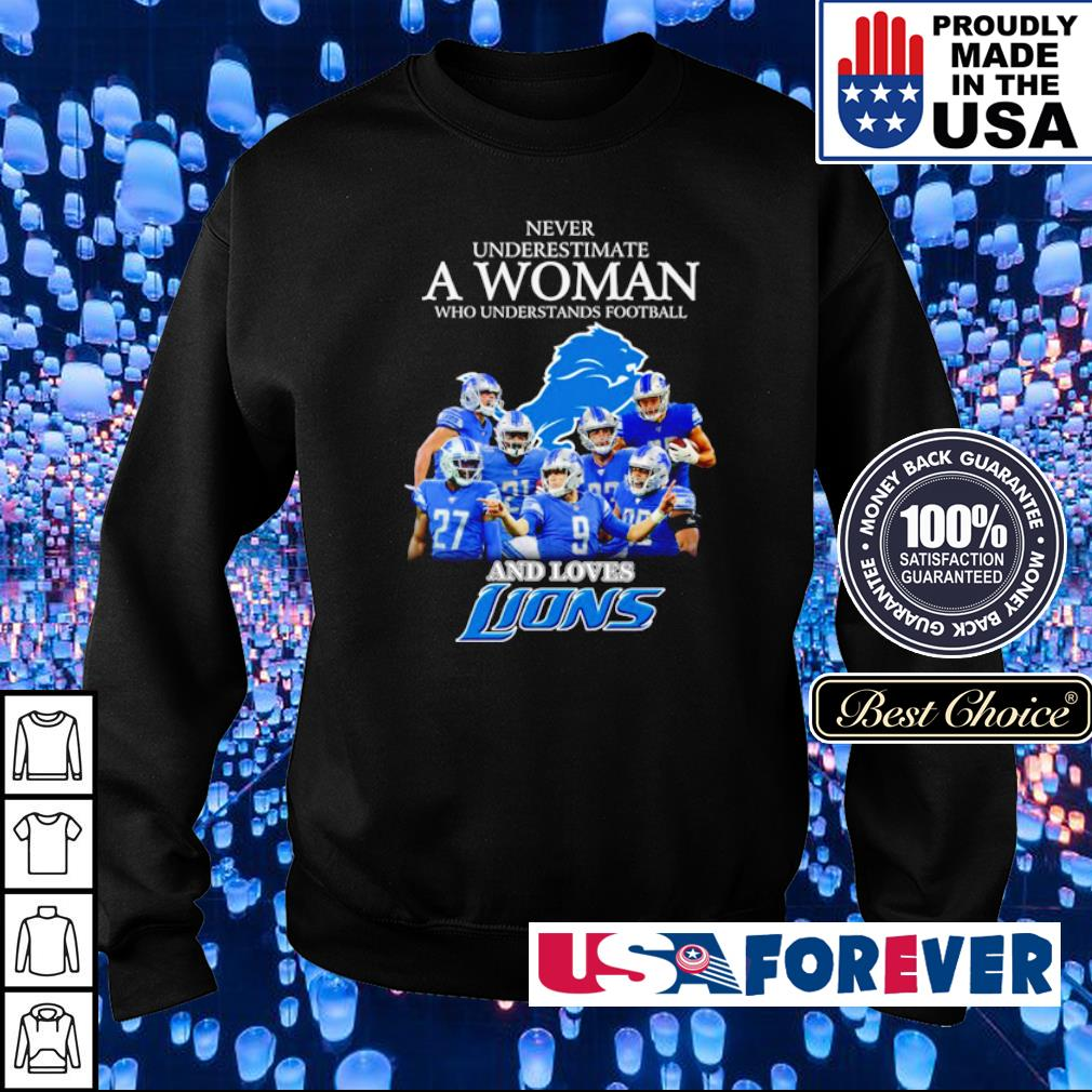 Never underestimate a woman who understands football and loves Lions s sweater
