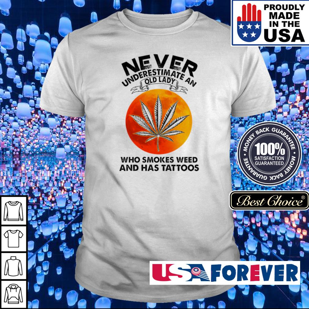 Never underestimate an old lady who smokes weed and has tattoos shirt