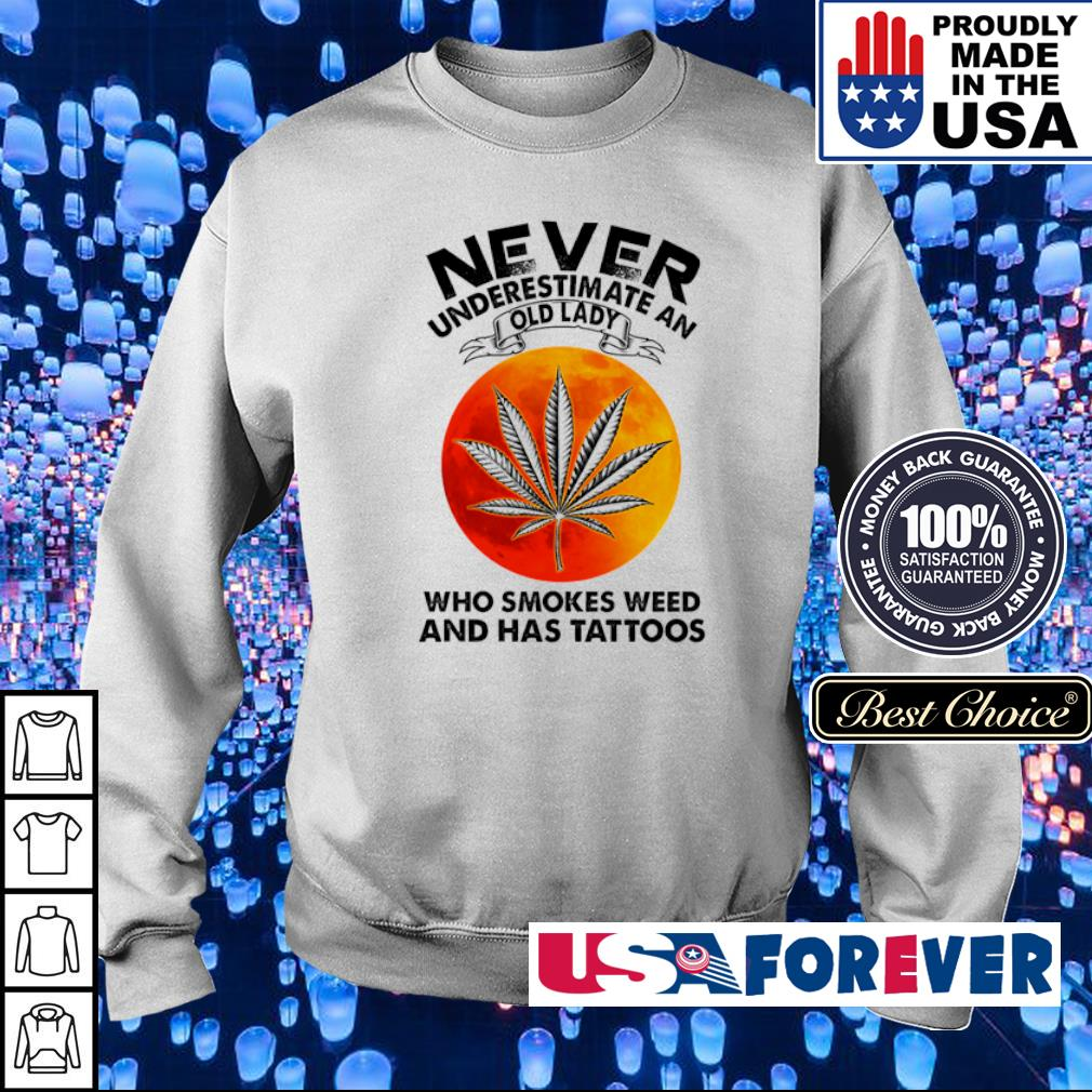 Never underestimate an old lady who smokes weed and has tattos s sweater