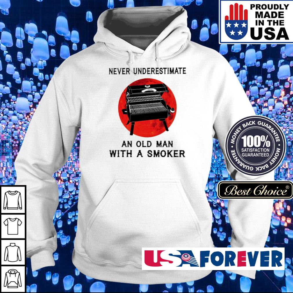 Never underestimate an old man with a smoker s hoodie
