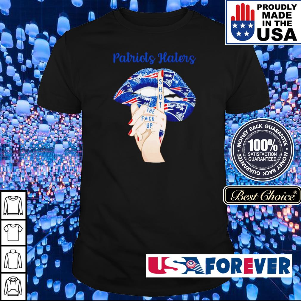 New England Patriots haters shut the fuck up shirt