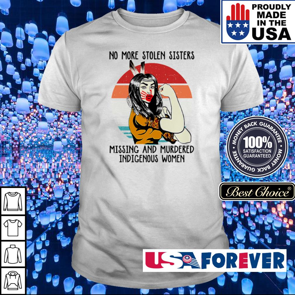 No more stolen sisters missing and murdered indigenous women shirt
