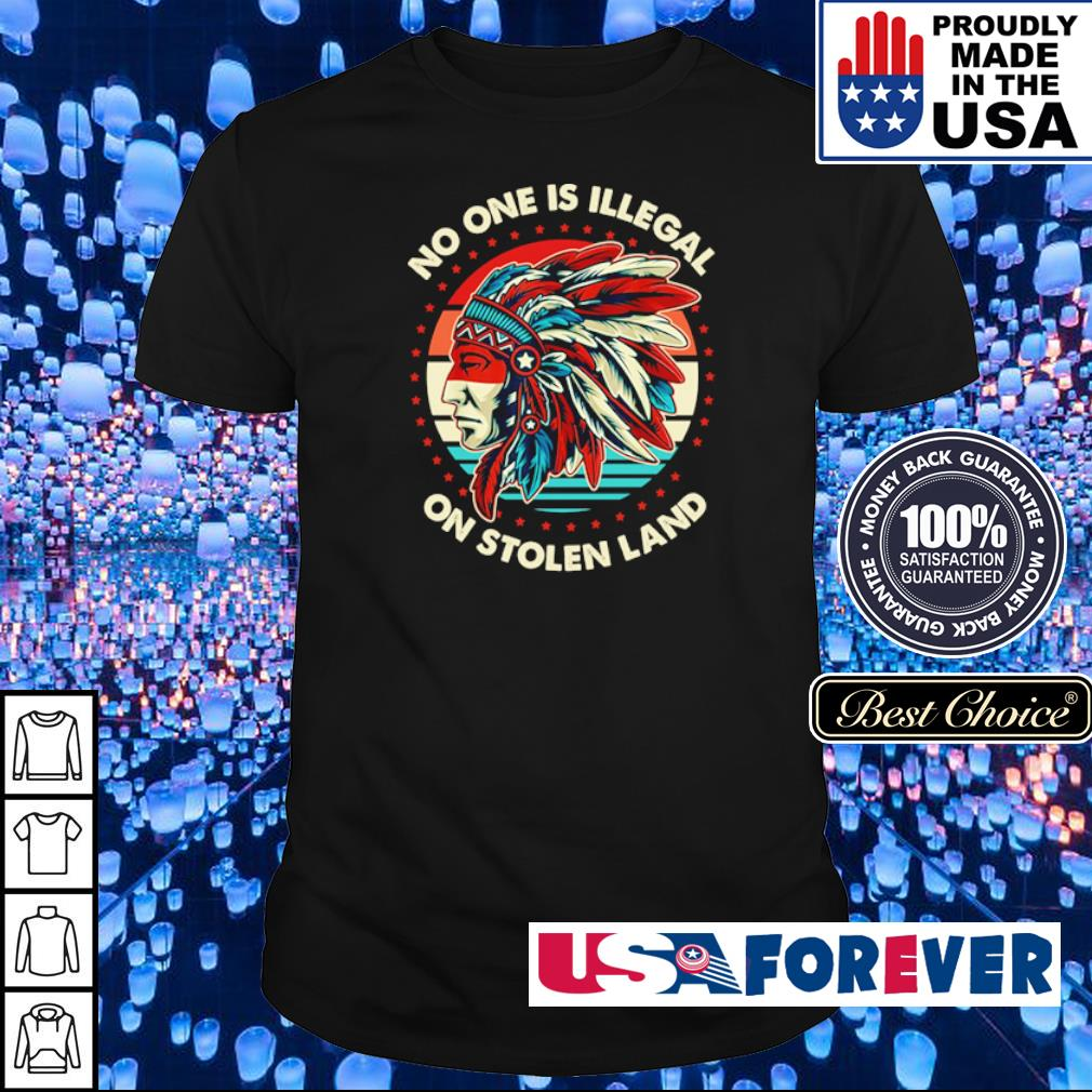 No on is illegal on stolen land shirt