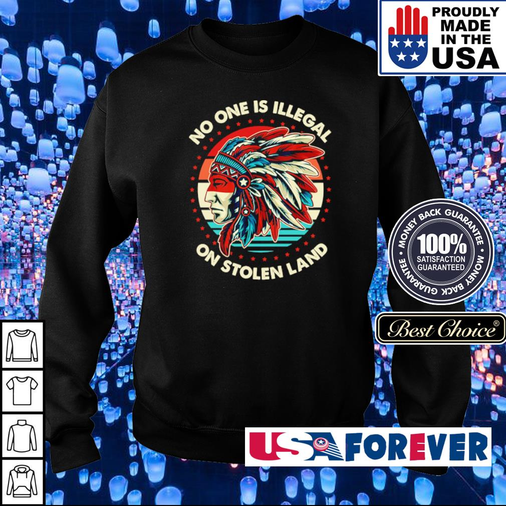 No on is illegal on stolen land s sweater
