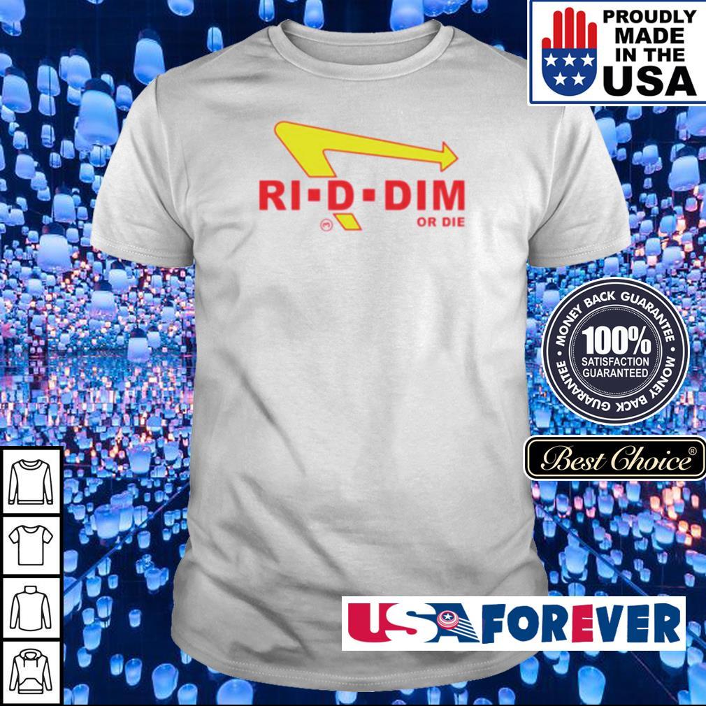 Official Ri-D-Dim or die shirt