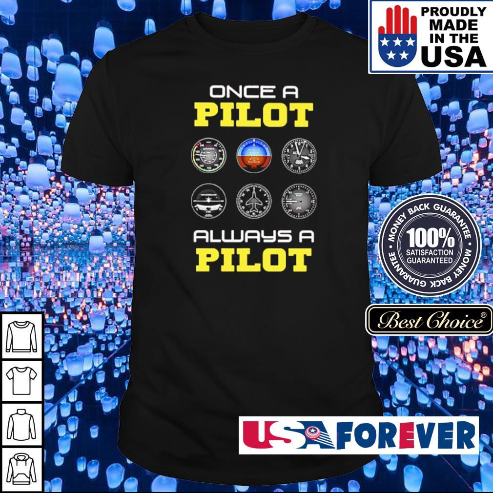 Once a Pilot always a Pilot shirt