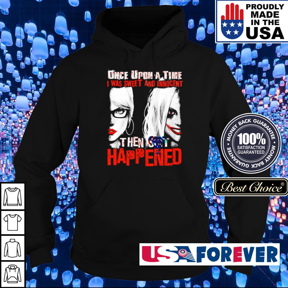Once upon a time I was sweet and innocent then shit happened s hoodie