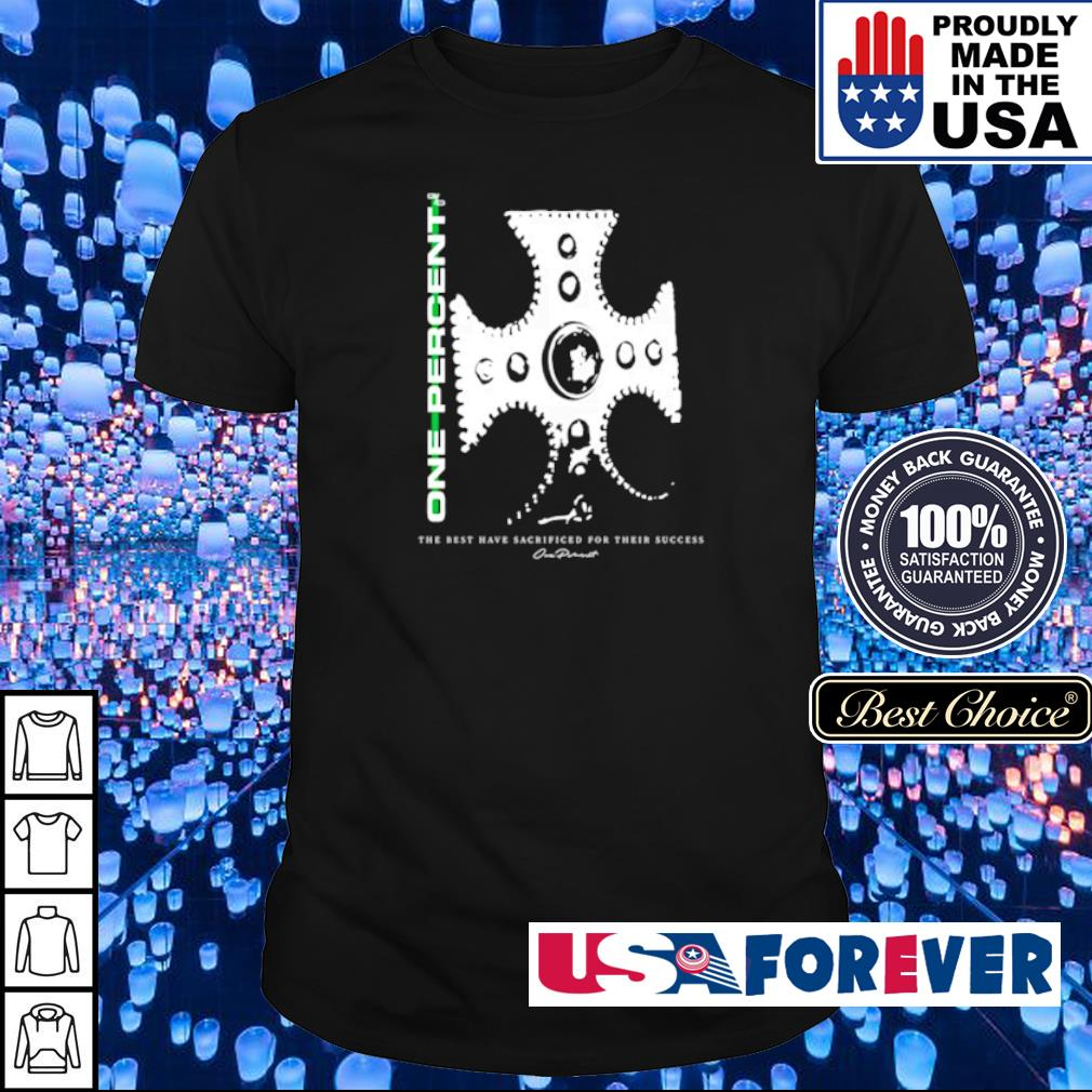 One Percent the best have sacrificed for the success shirt