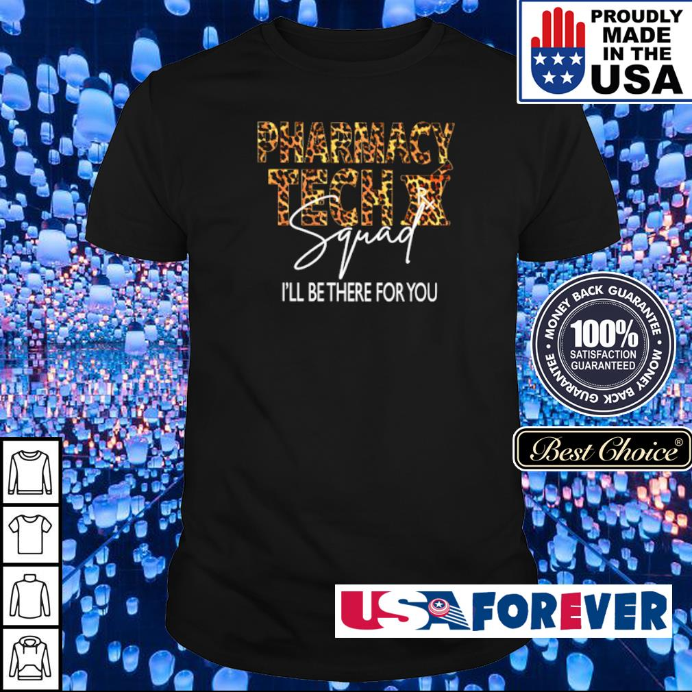 Pharmacy Tech I'll be there for you signature shirt