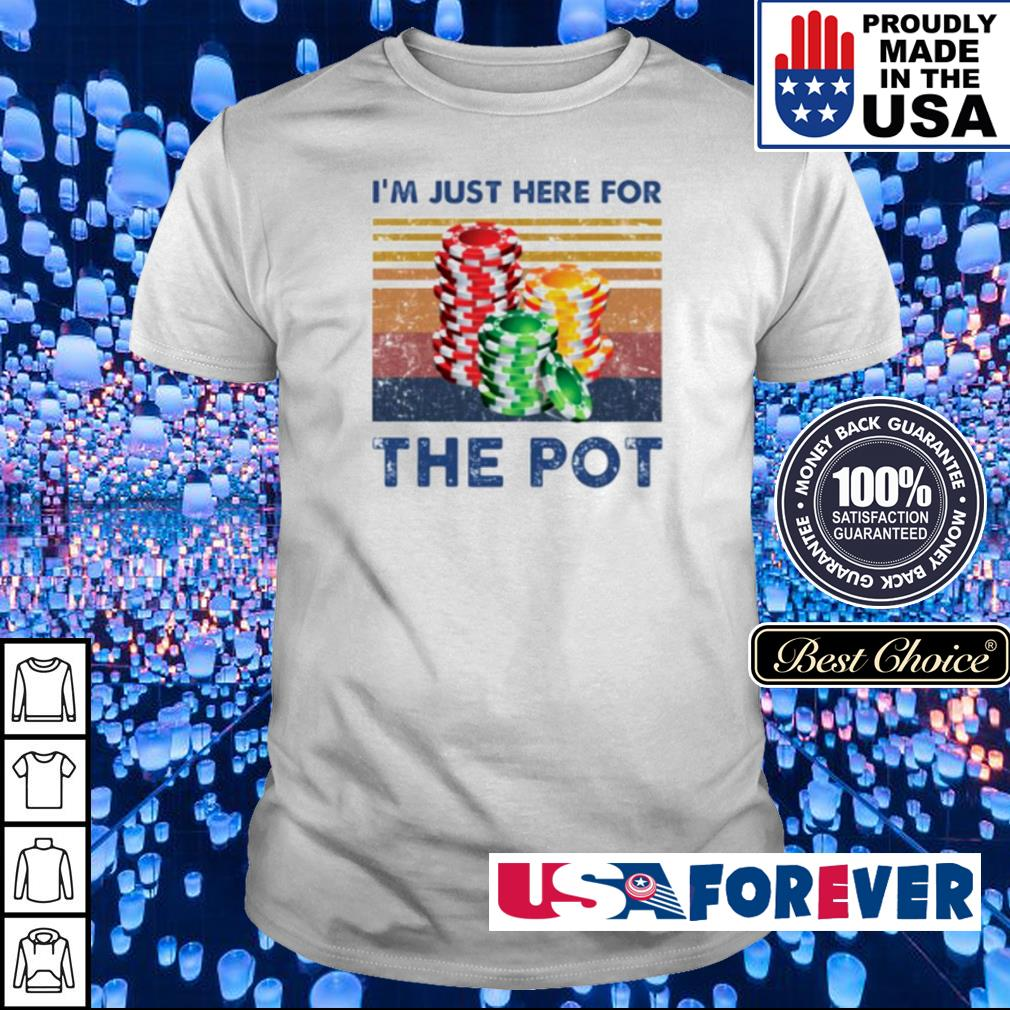 Poker I'm just here for the pot shirt