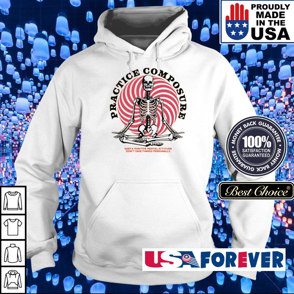 Practice Composure keep a positive mentalattitude don't take things personally s hoodie