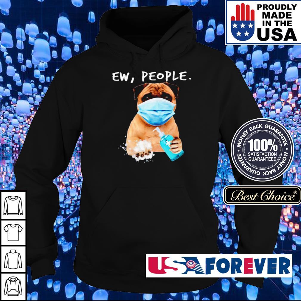 Pug wearing mask Ew People s hoodie